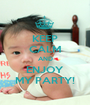 KEEP CALM AND ENJOY MY PARTY! - Personalised Poster A1 size
