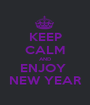 KEEP CALM AND ENJOY  NEW YEAR - Personalised Poster A1 size