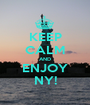 KEEP CALM AND ENJOY NY! - Personalised Poster A1 size