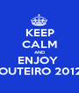 KEEP CALM AND ENJOY  OUTEIRO 2012 - Personalised Poster A1 size
