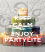 KEEP CALM AND ENJOY PARTYLITE - Personalised Poster A1 size