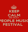 KEEP CALM AND ENJOY PEOPLE MUSIC FESTIVAL   - Personalised Poster A1 size