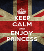 KEEP CALM AND ENJOY PRINCESS - Personalised Poster A1 size