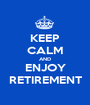 KEEP CALM AND ENJOY RETIREMENT - Personalised Poster A1 size