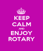 KEEP CALM AND ENJOY ROTARY - Personalised Poster A1 size
