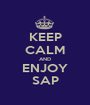 KEEP CALM AND ENJOY SAP - Personalised Poster A1 size