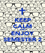 KEEP CALM AND ENJOY SEMESTER 2 - Personalised Poster A1 size