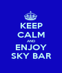 KEEP CALM AND ENJOY SKY BAR - Personalised Poster A1 size