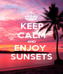 KEEP CALM AND ENJOY  SUNSETS - Personalised Poster A1 size