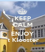 KEEP CALM AND ENJOY 't Klooster - Personalised Poster A1 size