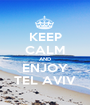 KEEP CALM AND ENJOY TEL AVIV - Personalised Poster A1 size
