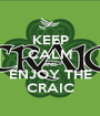 KEEP CALM AND ENJOY THE CRAIC - Personalised Poster A1 size