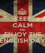 KEEP CALM AND ENJOY THE ENGLISH DAY - Personalised Poster A1 size