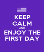 KEEP CALM AND ENJOY THE FIRST DAY - Personalised Poster A1 size
