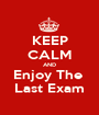 KEEP CALM AND Enjoy The  Last Exam - Personalised Poster A1 size