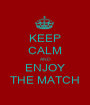 KEEP CALM AND ENJOY THE MATCH - Personalised Poster A1 size