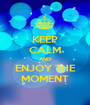 KEEP CALM AND ENJOY THE MOMENT - Personalised Poster A1 size