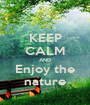 KEEP CALM AND Enjoy the nature - Personalised Poster A1 size