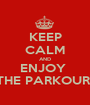 KEEP CALM AND ENJOY  THE PARKOUR  - Personalised Poster A1 size