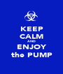 KEEP CALM AND ENJOY the PUMP - Personalised Poster A1 size