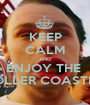 KEEP CALM AND ENJOY THE  ROLLER COASTER - Personalised Poster A1 size
