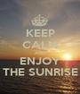 KEEP CALM AND ENJOY THE SUNRISE - Personalised Poster A1 size