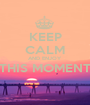 KEEP CALM AND ENJOY THIS MOMENT  - Personalised Poster A1 size
