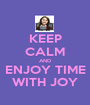 KEEP CALM AND ENJOY TIME WITH JOY - Personalised Poster A1 size