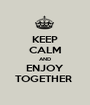 KEEP CALM AND ENJOY TOGETHER  - Personalised Poster A1 size