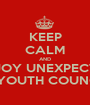 KEEP CALM AND ENJOY UNEXPECTED SW YOUTH COUNCILS - Personalised Poster A1 size