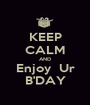 KEEP CALM AND Enjoy  Ur B'DAY - Personalised Poster A1 size