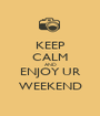 KEEP CALM AND ENJOY UR WEEKEND - Personalised Poster A1 size