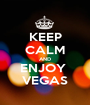 KEEP CALM AND ENJOY  VEGAS - Personalised Poster A1 size