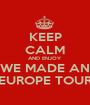 KEEP CALM AND ENJOY WE MADE AN EUROPE TOUR - Personalised Poster A1 size