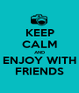 KEEP CALM AND ENJOY WITH FRIENDS - Personalised Poster A1 size