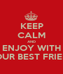 KEEP CALM AND ENJOY WITH YOUR BEST FRIEND - Personalised Poster A1 size