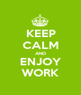 KEEP CALM AND ENJOY WORK - Personalised Poster A1 size