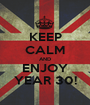 KEEP CALM AND ENJOY YEAR 30! - Personalised Poster A1 size