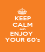 KEEP CALM AND ENJOY  YOUR 60's - Personalised Poster A1 size