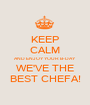 KEEP CALM AND ENJOY YOUR B-DAY WE'VE THE BEST CHEFA! - Personalised Poster A1 size