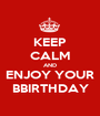 KEEP CALM AND ENJOY YOUR BBIRTHDAY - Personalised Poster A1 size