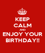 KEEP CALM AND ENJOY YOUR BIRTHDAY!! - Personalised Poster A1 size