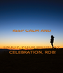 KEEP CALM AND   ENJOY YOUR BIRTHDAY  CELEBRATION, ROB! - Personalised Poster A1 size