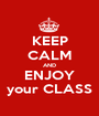 KEEP CALM AND ENJOY your CLASS - Personalised Poster A1 size