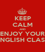 KEEP CALM AND ENJOY YOUR ENGLISH CLASS - Personalised Poster A1 size