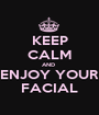 KEEP CALM AND  ENJOY YOUR FACIAL - Personalised Poster A1 size