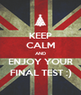 KEEP CALM AND ENJOY YOUR FINAL TEST :) - Personalised Poster A1 size