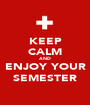 KEEP CALM AND ENJOY YOUR SEMESTER - Personalised Poster A1 size