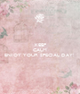 KEEP CALM AND ENJOY YOUR SPECIAL DAY!   - Personalised Poster A1 size