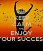 KEEP CALM AND ENJOY YOUR SUCCESS - Personalised Poster A1 size